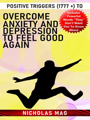 cover image of Positive Triggers (1777 +) to Overcome Anxiety and Depression to Feel Good Again