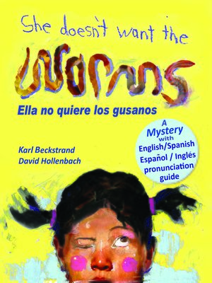 cover image of She Doesn't Want the Worms! Ella no quiere los gusanos
