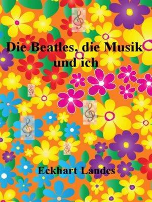 cover image of Die Beatles, die Musik und ich