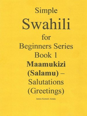 Simple swahili for beginners series book 1 maamukizi salamu simple swahili for beginners series book 1 maamukizi salamu salutations greetings m4hsunfo