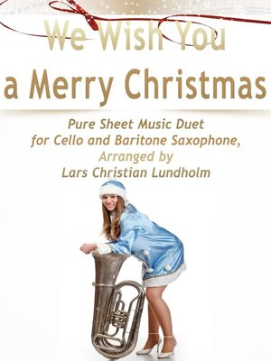 cover image of We Wish You a Merry Christmas Pure Sheet Music Duet for Cello and Baritone Saxophone, Arranged by Lars Christian Lundholm