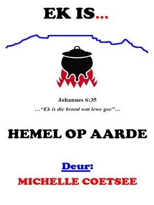 cover image of Ek is...Hemel op Aarde