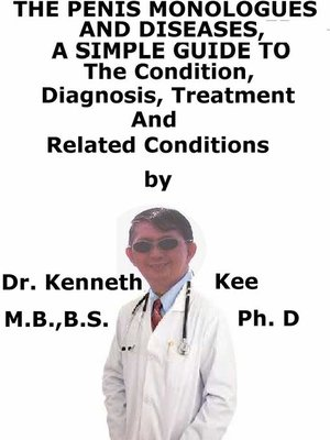 cover image of The Penis Monologues and Diseases, a Simple Guide to the Condition, Diagnosis, Treatment and Related Conditions
