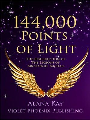144,000 Points of Light by Alana Kay · OverDrive (Rakuten