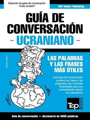 cover image of Guía de Conversación Español-Ucraniano y vocabulario temático de 3000 palabras