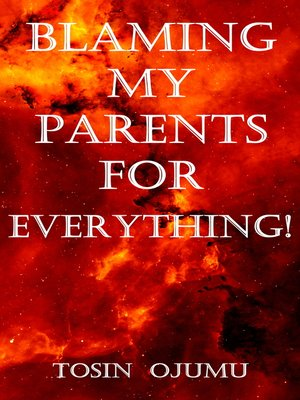 cover image of Blaming My Parents For Everything!