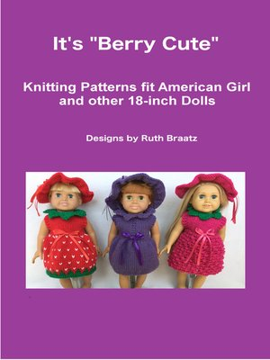 cover image of It's Berry Cute, Knitting Patterns fit American Girl and other 18-Inch Dolls