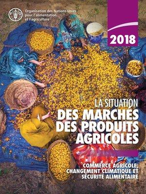 cover image of La situation des marchés des produits agricoles 2018
