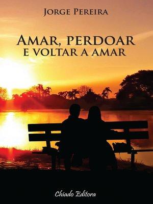 cover image of Amar, Perdoar e Voltar a Amar