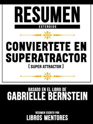 cover image of Conviertete En Super Atractor (Super Attractor)--Resumen Extendido Basado En El Libro De Gabrielle Bernstein