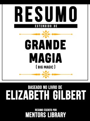 "cover image of Resumo Estendido De ""Grande Magia"" (Big Magic)--Baseado No Livro De Elizabeth Gilbert"