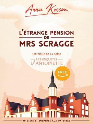 cover image of L'étrange pension de Mrs. Scragge, 1er épisode de la série les enquêtes d'Antoinette (Mystère et suspense aux Pays-Bas)