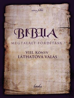cover image of A Biblia Megtalált Fordítása. VIII. Könyv