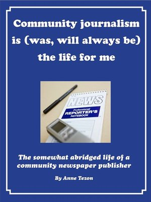 cover image of Community Journalism Is (Was, Will Always Be) the Life for Me