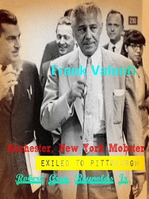 cover image of Frank Valenti Rochester, New York Mobster Exiled to Pittsburgh