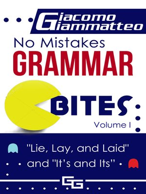 cover image of No Mistakes Grammar Bites, Volume I, Lie, Lay, Laid, and It's and Its