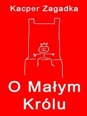 cover image of O Małym Królu
