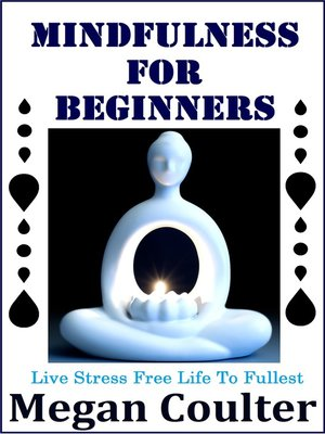 Mindfulness For Beginners By Megan Coulter Overdrive Ebooks Audiobooks And Videos For Libraries And Schools