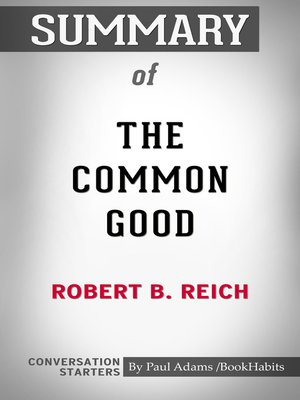 cover image of Summary of the Common Good by Robert B. Reich / Conversation Starters