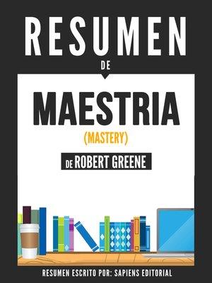 cover image of Maestria (Mastery)--Resumen Del Libro De Robert Greene