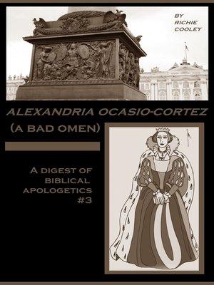 cover image of Alexandria Ocasio-Cortez (A Bad Omen) a Digest of Biblical Apologetics #3