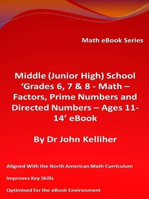 cover image of Middle (Junior High) School 'Grades 6, 7 & 8--Math – Factors, Prime Numbers and Directed Numbers--Ages 11-14' eBook
