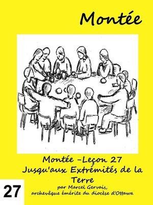 cover image of Montée -Leçon 27 Jusqu'aux Extrémités de la Terre