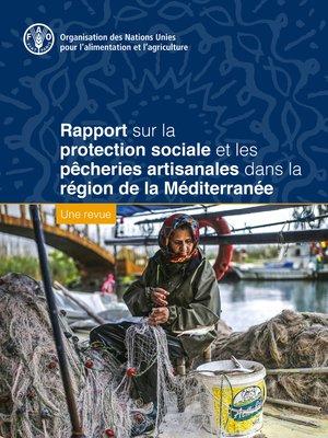 cover image of Rapport sur la protection sociale et les pêcheries artisanales dans la région de la Méditerranée