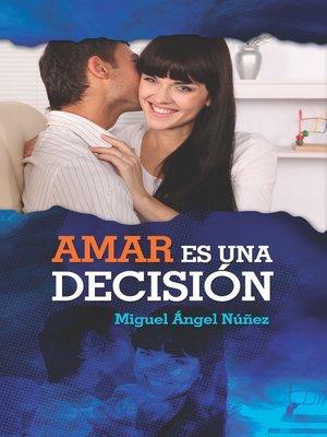 cover image of Amar es una decisión