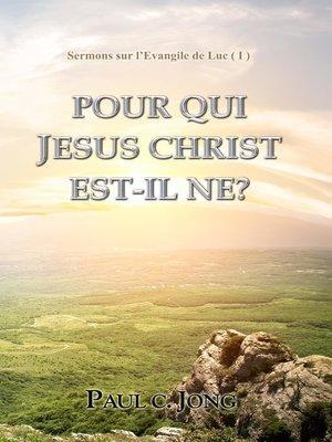 cover image of Sermons sur l'Evangile de Luc ( I )--Pour Qui Jesus Christ Est-il Ne?
