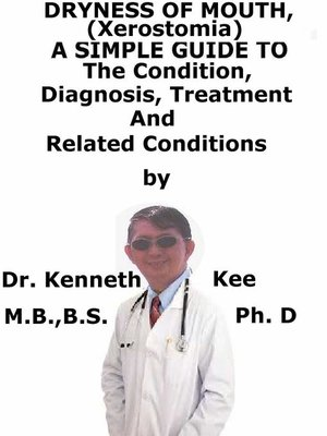 cover image of Dryness of Mouth, (Xerostomia) a Simple Guide to the Condition, Diagnosis, Treatment and Related Conditions