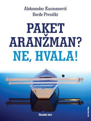 """cover image of Aleksandar Kuzmanović & Đorđe Pivnički """"Paket aranžman? Ne, hvala!"""""""