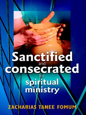 cover image of Sanctified and Consecrated For Spiritual Ministry