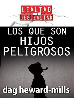 cover image of Los que son hijos peligrosos