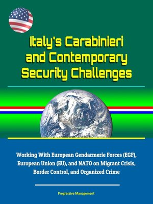 cover image of Italy's Carabinieri and Contemporary Security Challenges--Working With European Gendarmerie Forces (EGF), European Union (EU), and NATO on Migrant Crisis, Border Control, and Organized Crime