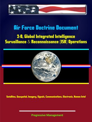 cover image of Air Force Doctrine Document 2-0, Global Integrated Intelligence, Surveillance & Reconnaissance (ISR) Operations--Satellites, Geospatial, Imagery, Signals, Communications, Electronic, Human Intel