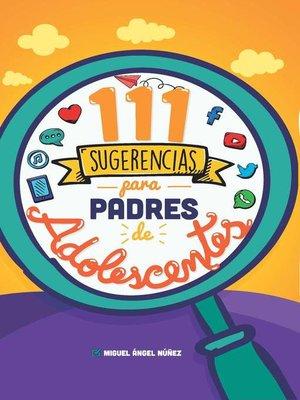 cover image of 111 Sugerencias para padres de adolescentes