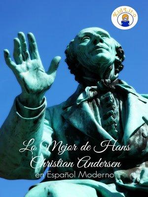 cover image of Lo Mejor de Hans Christian Andersen en Español Moderno