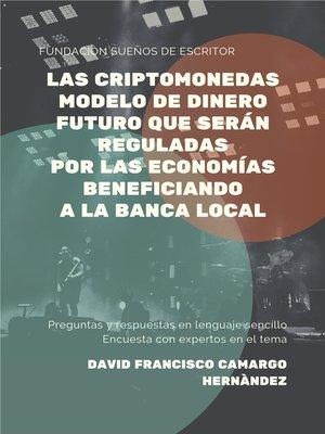 cover image of Las Criptomonedas Modelo De Dinero Futuro Que Serán Reguladas Por Las Economías Beneficiando a La Banca Local