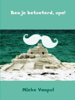 cover image of Ben je betoeterd, opa!