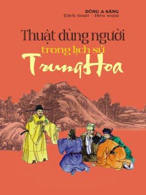 cover image of Thuật dùng người trong lịch sử Trung Hoa