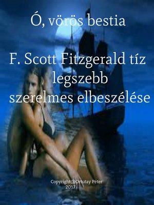 cover image of Ó, vörös bestia F. Scott Fitzgerald tíz legszebb szerelmes elbeszélése