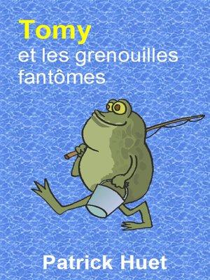cover image of Tomy Et Les Grenouilles Fantômes
