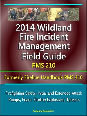 cover image of 2014 Wildland Fire Incident Management Field Guide PMS 210 (Formerly Fireline Handbook PMS 410)--Firefighting Safety, Initial and Extended Attack, Pumps, Foam, Fireline Explosives, Tankers