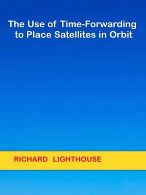 cover image of The Use of Time-Forwarding to Place Satellites in Orbit
