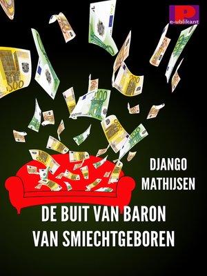cover image of De buit van Baron van Smiechtgeboren
