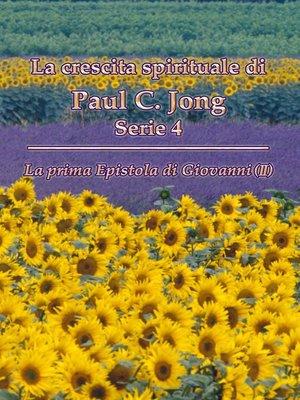 cover image of La prima Epistola di Giovanni (II)--La crescita spirituale di Paul C. Jong Serie 4