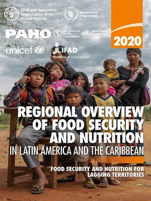cover image of Regional Overview of Food Security and Nutrition in Latin America and the Caribbean 2020