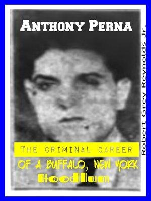 cover image of Anthony Perna the Criminal Career of a Buffalo, New York Hoodlum