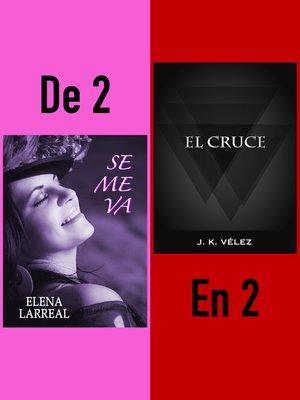 cover image of Se me va & El Cruce. De 2 en 2